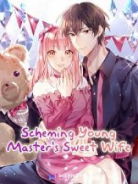 Scheming Young Master'S Sweet Wife