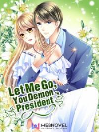 Let Me Go! You Demon President